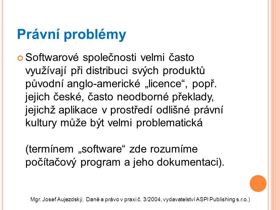 """Právní problémy Softwarové společnosti velmi často využívají při distribuci svých produktů původní anglo-americké """"licence"""", popř. jejich české, často"""
