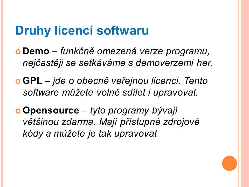 Druhy licencí softwaru Demo – funkčně omezená verze programu, nejčastěji se setkáváme s demoverzemi her. GPL – jde o obecně veřejnou licenci. Tento so