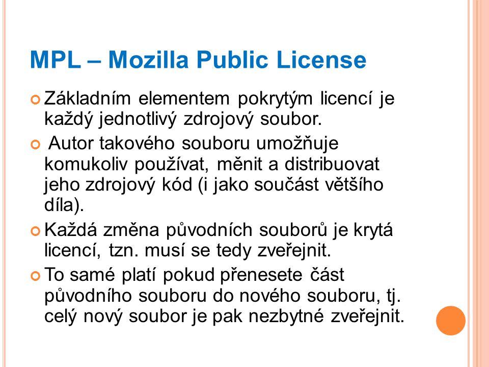 MPL – Mozilla Public License Základním elementem pokrytým licencí je každý jednotlivý zdrojový soubor. Autor takového souboru umožňuje komukoliv použí