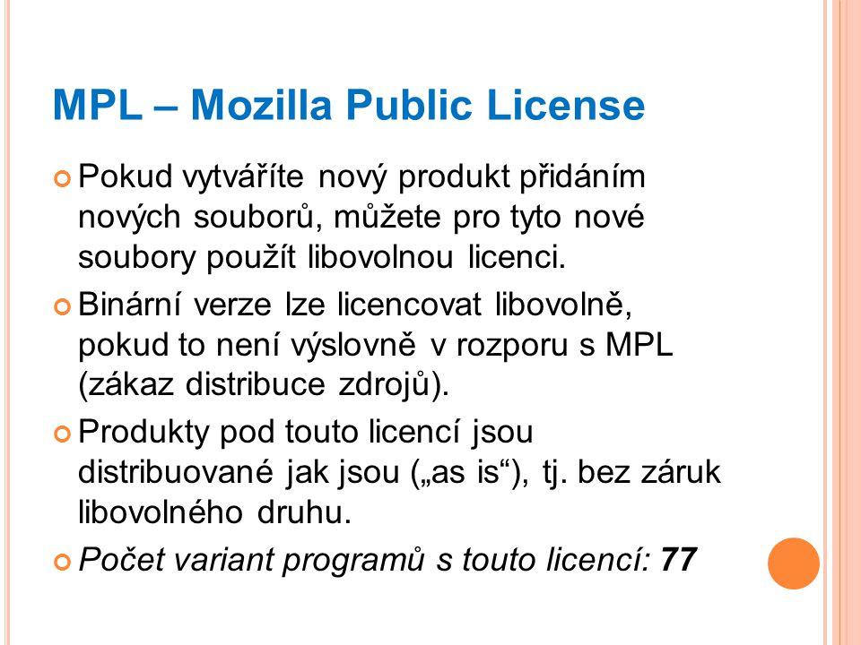 MPL – Mozilla Public License Pokud vytváříte nový produkt přidáním nových souborů, můžete pro tyto nové soubory použít libovolnou licenci. Binární ver