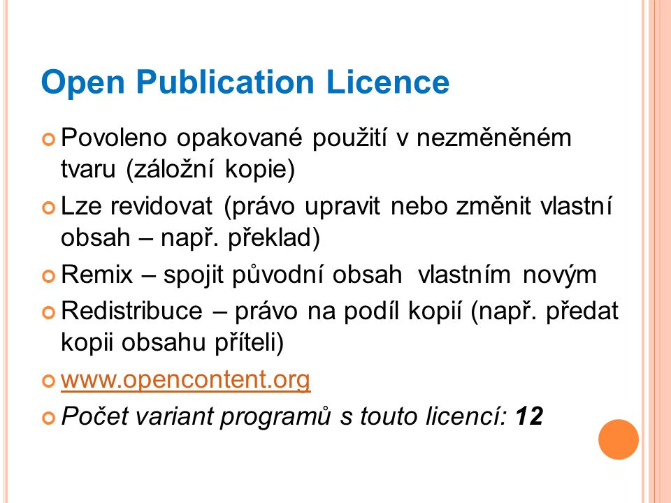 Open Publication Licence Povoleno opakované použití v nezměněném tvaru (záložní kopie) Lze revidovat (právo upravit nebo změnit vlastní obsah – např.