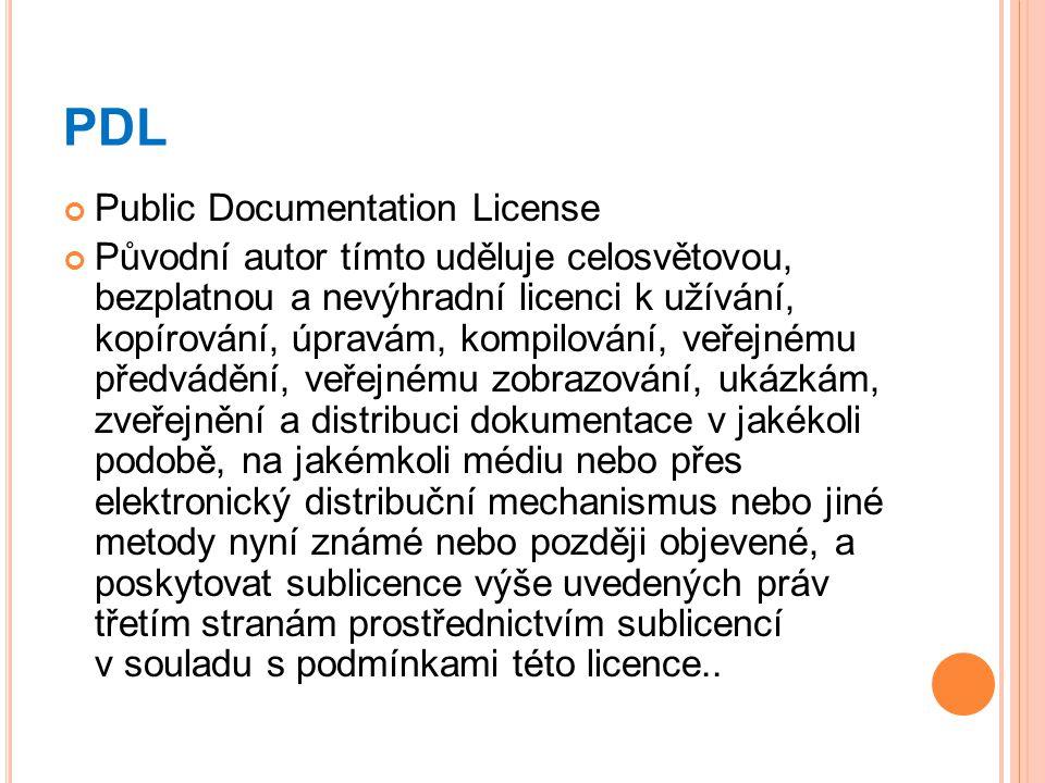 PDL Public Documentation License Původní autor tímto uděluje celosvětovou, bezplatnou a nevýhradní licenci k užívání, kopírování, úpravám, kompilování