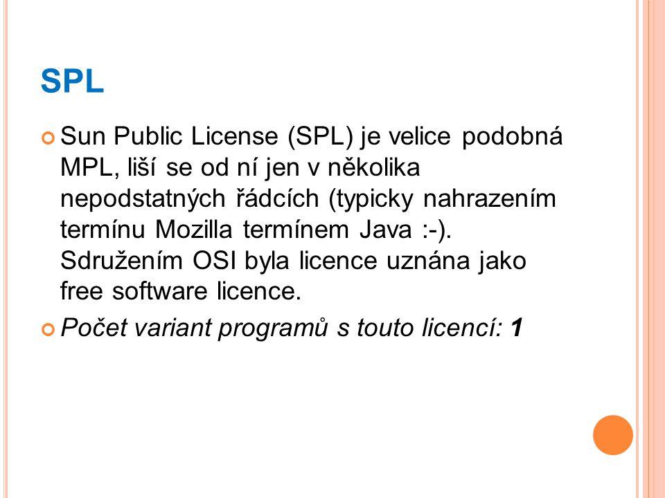 SPL Sun Public License (SPL) je velice podobná MPL, liší se od ní jen v několika nepodstatných řádcích (typicky nahrazením termínu Mozilla termínem Ja