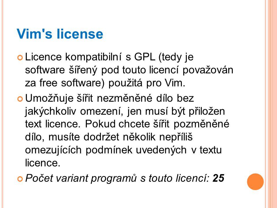 Vim's license Licence kompatibilní s GPL (tedy je software šířený pod touto licencí považován za free software) použitá pro Vim. Umožňuje šířit nezměn