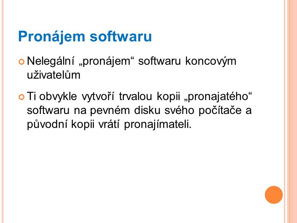 """Pronájem softwaru Nelegální """"pronájem"""" softwaru koncovým uživatelům Ti obvykle vytvoří trvalou kopii """"pronajatého"""" softwaru na pevném disku svého počí"""