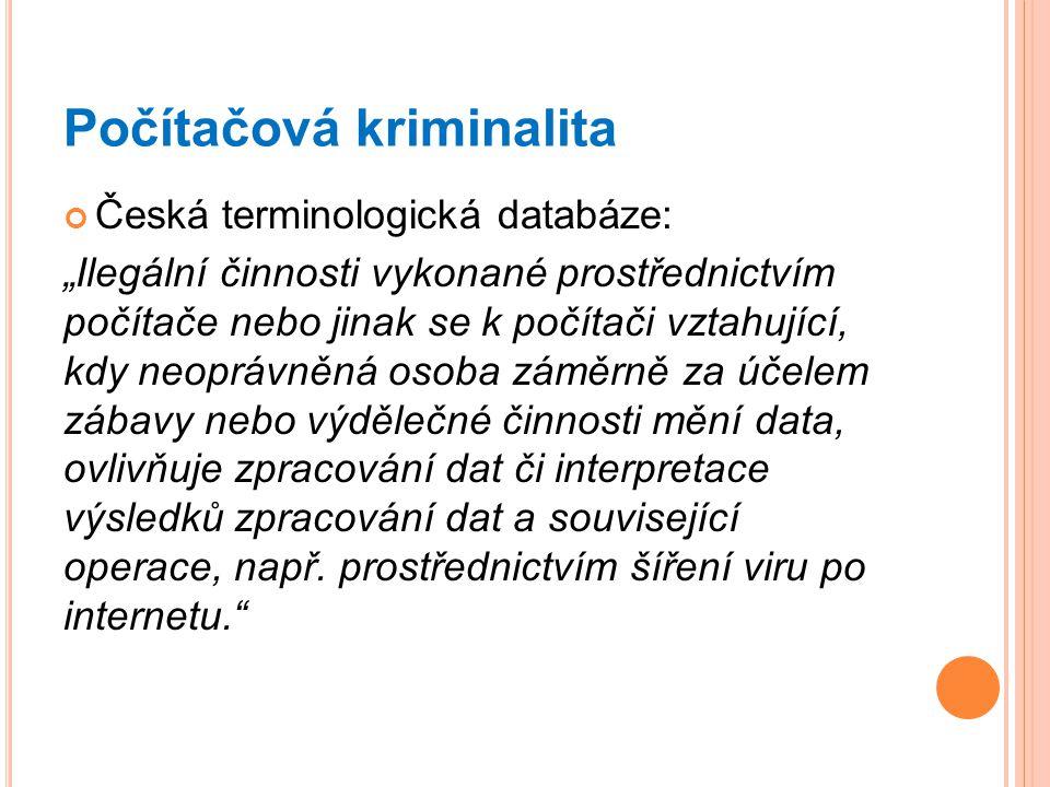 """Počítačová kriminalita Česká terminologická databáze: """"Ilegální činnosti vykonané prostřednictvím počítače nebo jinak se k počítači vztahující, kdy ne"""