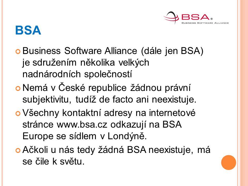 BSA Business Software Alliance (dále jen BSA) je sdružením několika velkých nadnárodních společností Nemá v České republice žádnou právní subjektivitu