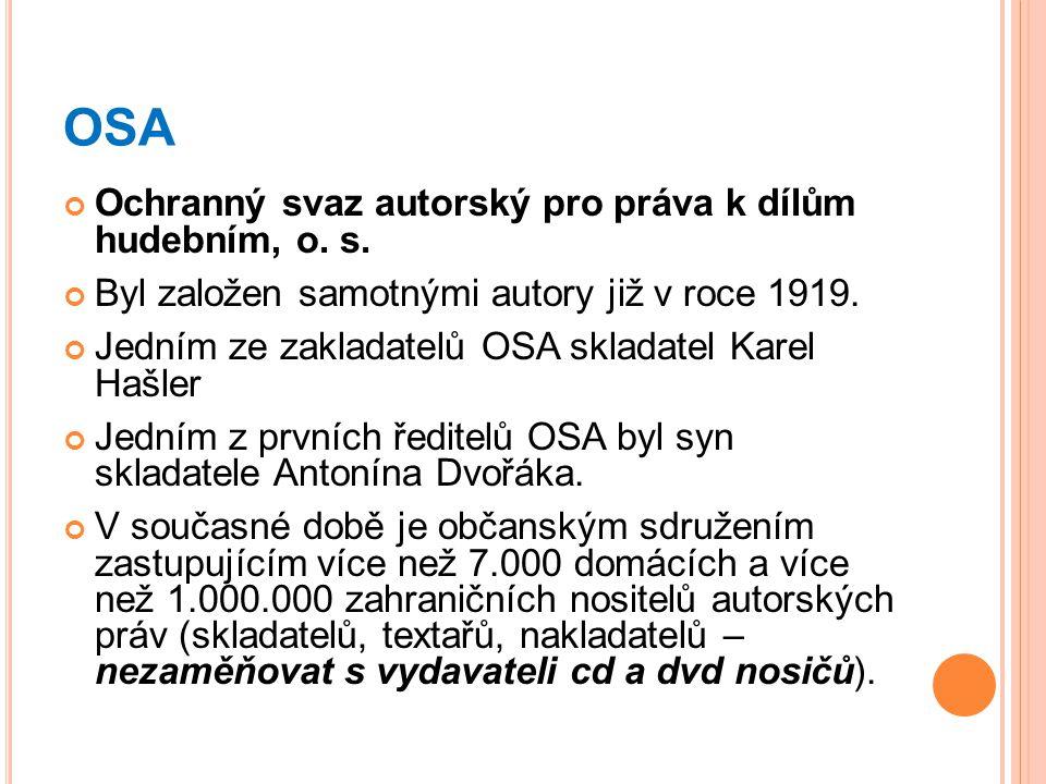 OSA Ochranný svaz autorský pro práva k dílům hudebním, o. s. Byl založen samotnými autory již v roce 1919. Jedním ze zakladatelů OSA skladatel Karel H