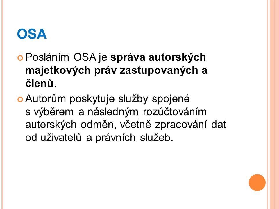 OSA Posláním OSA je správa autorských majetkových práv zastupovaných a členů. Autorům poskytuje služby spojené s výběrem a následným rozúčtováním auto