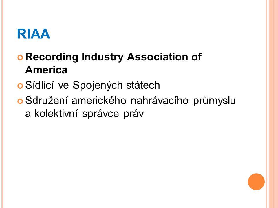RIAA Recording Industry Association of America Sídlící ve Spojených státech Sdružení amerického nahrávacího průmyslu a kolektivní správce práv