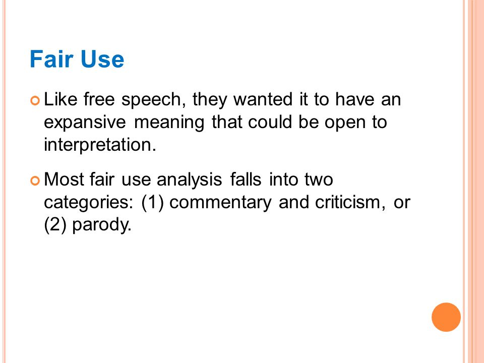 Fair Use Like free speech, they wanted it to have an expansive meaning that could be open to interpretation.