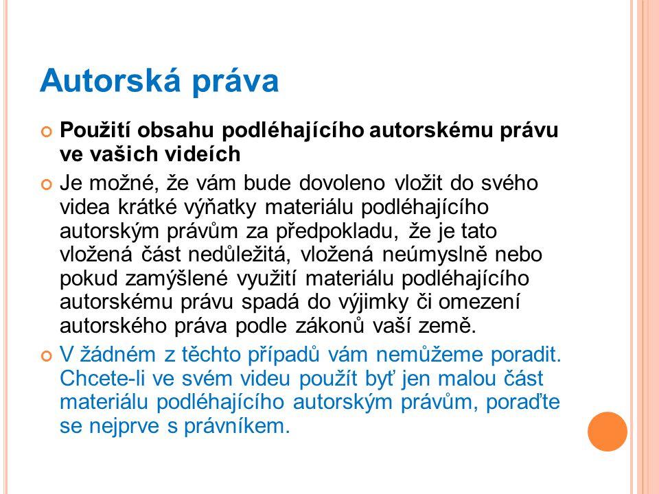 Autorská práva Použití obsahu podléhajícího autorskému právu ve vašich videích Je možné, že vám bude dovoleno vložit do svého videa krátké výňatky mat