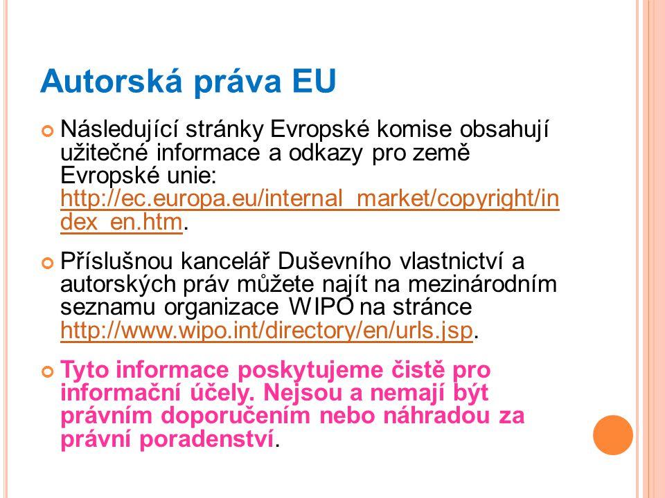 Autorská práva EU Následující stránky Evropské komise obsahují užitečné informace a odkazy pro země Evropské unie: http://ec.europa.eu/internal_market