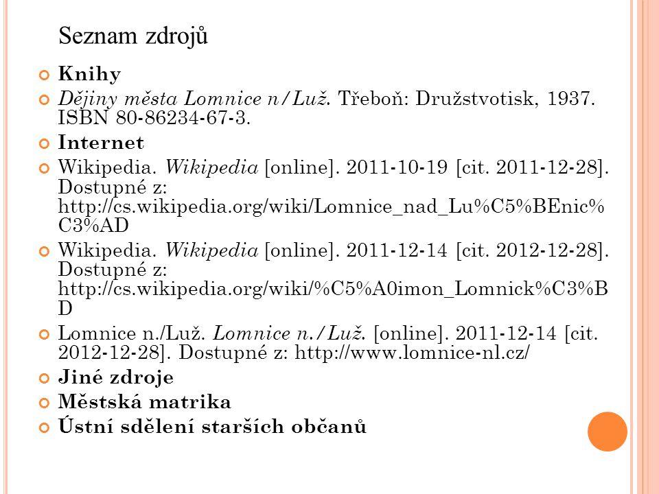 Knihy Dějiny města Lomnice n/Luž. Třeboň: Družstvotisk, 1937. ISBN 80-86234-67-3. Internet Wikipedia. Wikipedia [online]. 2011-10-19 [cit. 2011-12-28]