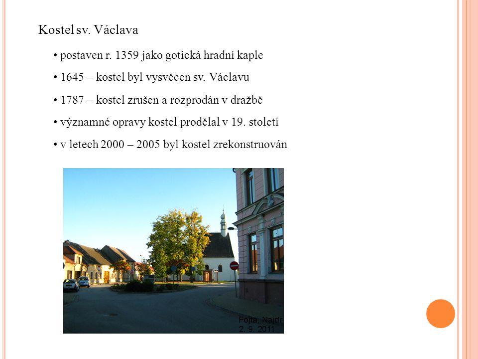1645 – kostel byl vysvěcen sv. Václavu Kostel sv. Václava postaven r. 1359 jako gotická hradní kaple 1787 – kostel zrušen a rozprodán v dražbě významn