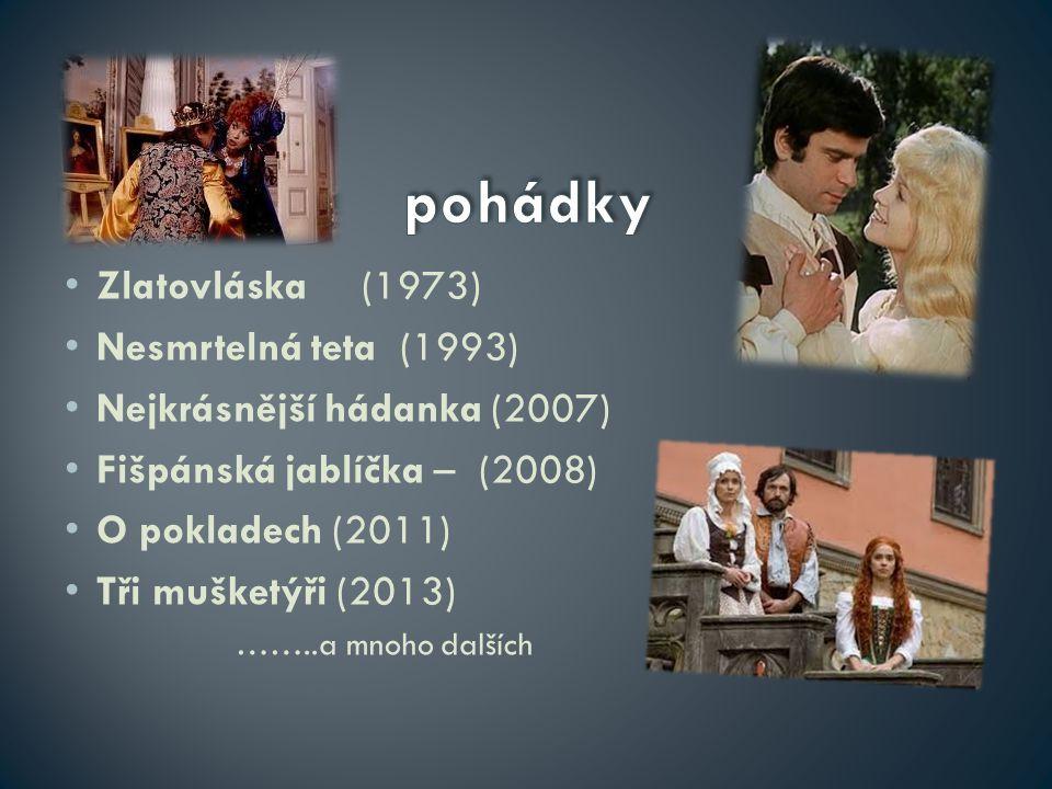 Zlatovláska (1973) Nesmrtelná teta (1993) Nejkrásnější hádanka (2007) Fišpánská jablíčka – (2008) O pokladech (2011) Tři mušketýři (2013) ……..a mnoho dalších