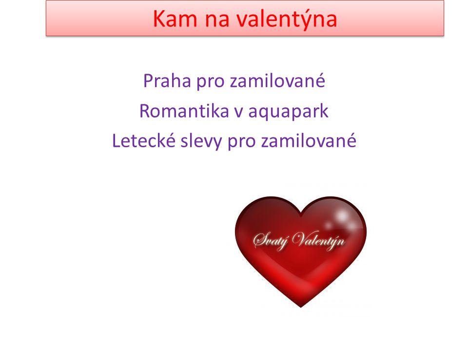 Kam na valentýna Praha pro zamilované Romantika v aquapark Letecké slevy pro zamilované