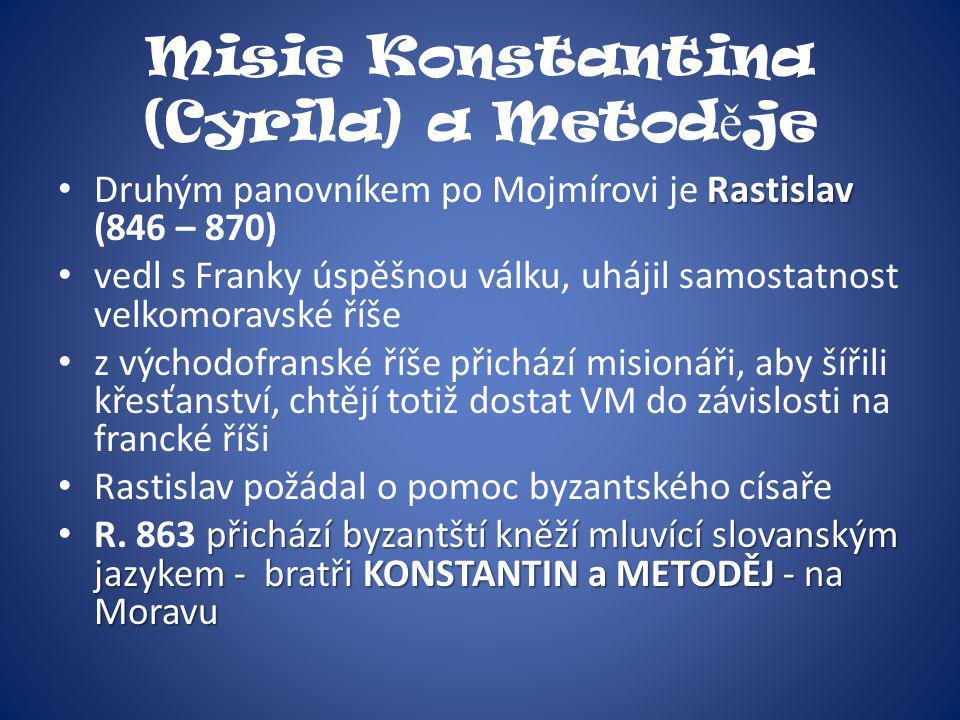 Misie Konstantina (Cyrila) a Metod ě je Rastislav Druhým panovníkem po Mojmírovi je Rastislav (846 – 870) vedl s Franky úspěšnou válku, uhájil samosta