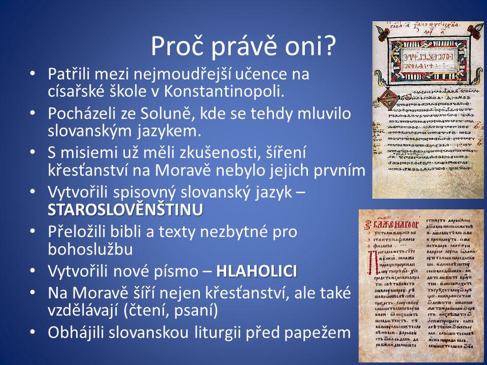 Proč právě oni? Patřili mezi nejmoudřejší učence na císařské škole v Konstantinopoli. Pocházeli ze Soluně, kde se tehdy mluvilo slovanským jazykem. S