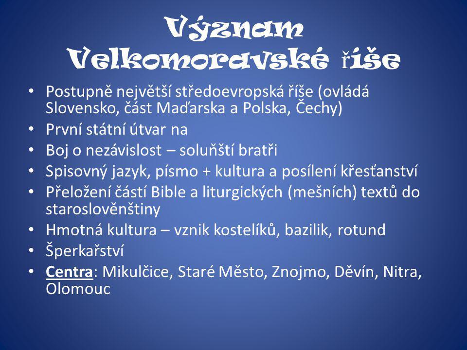 Význam Velkomoravské ř íše Postupně největší středoevropská říše (ovládá Slovensko, část Maďarska a Polska, Čechy) První státní útvar na Boj o nezávis