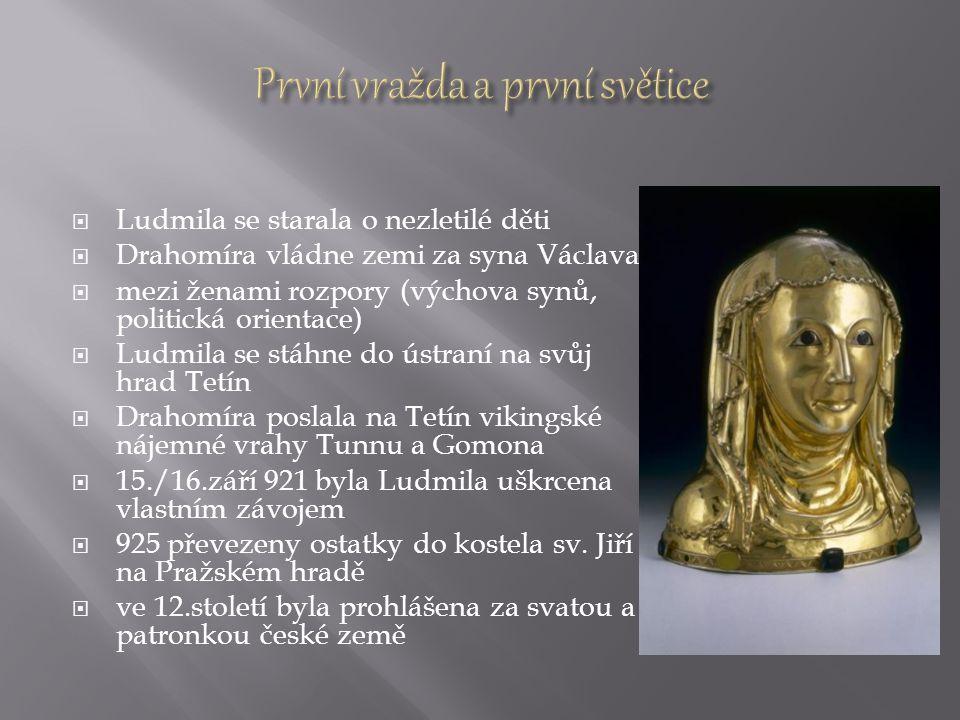  Ludmila se starala o nezletilé děti  Drahomíra vládne zemi za syna Václava  mezi ženami rozpory (výchova synů, politická orientace)  Ludmila se s