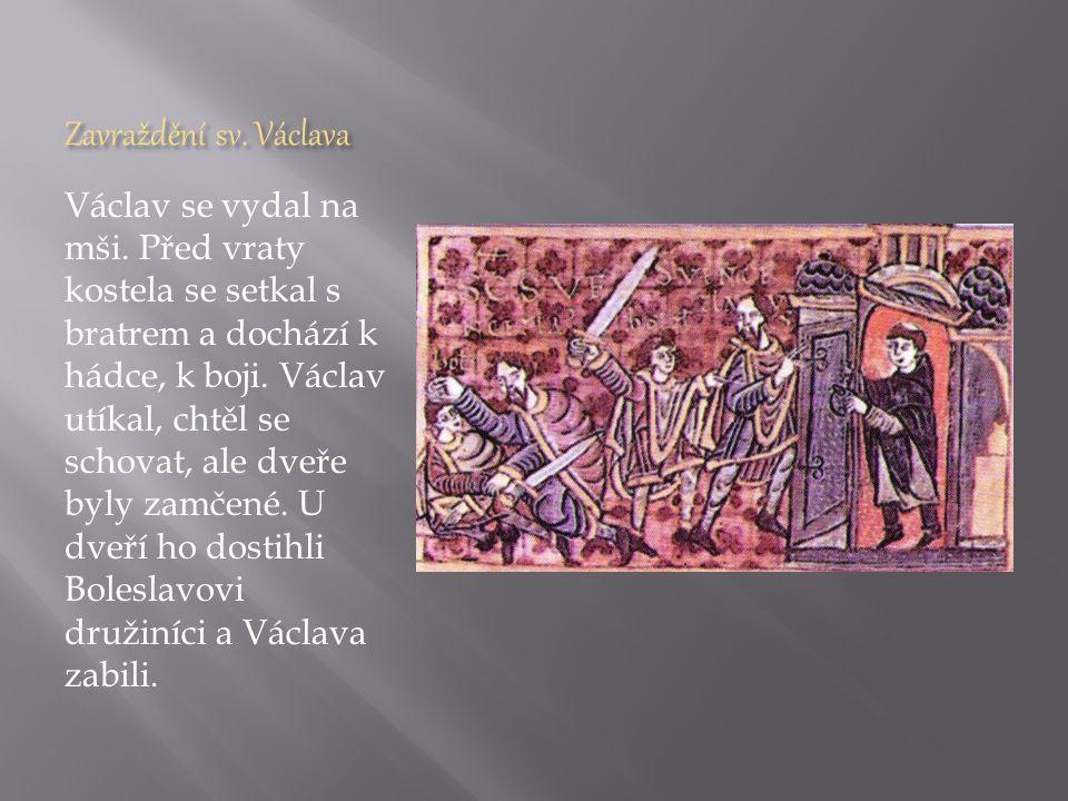 Zavraždění sv. Václava Václav se vydal na mši. Před vraty kostela se setkal s bratrem a dochází k hádce, k boji. Václav utíkal, chtěl se schovat, ale