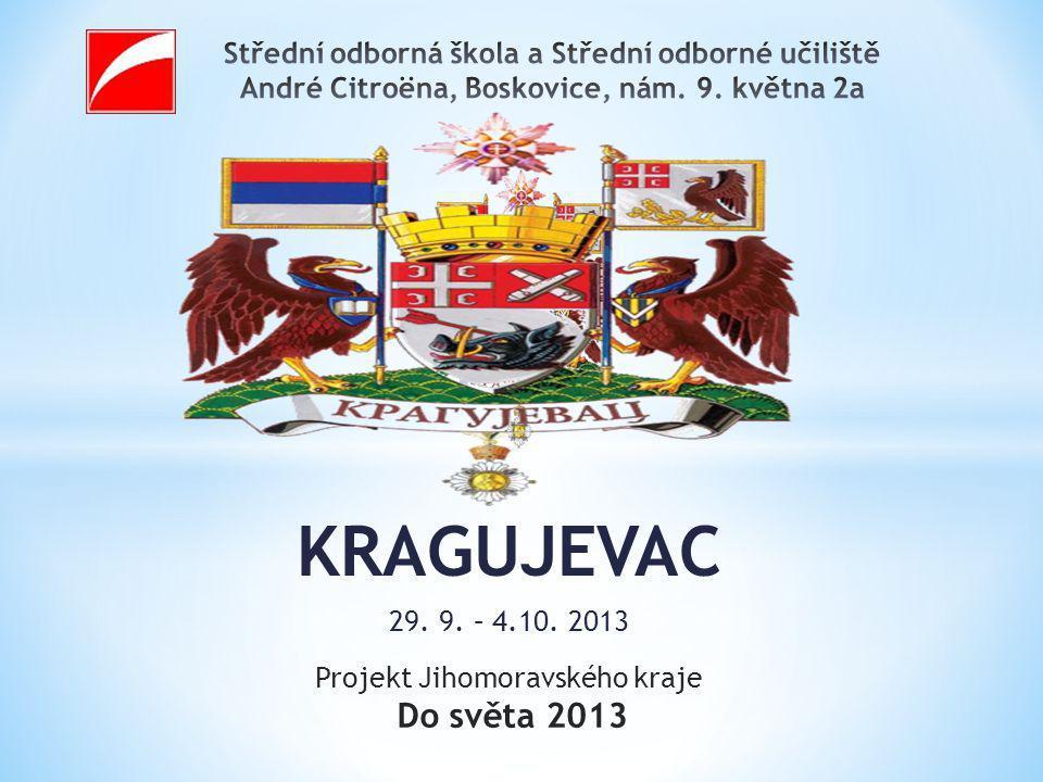 KRAGUJEVAC 29. 9. – 4.10. 2013 Projekt Jihomoravského kraje Do světa 2013
