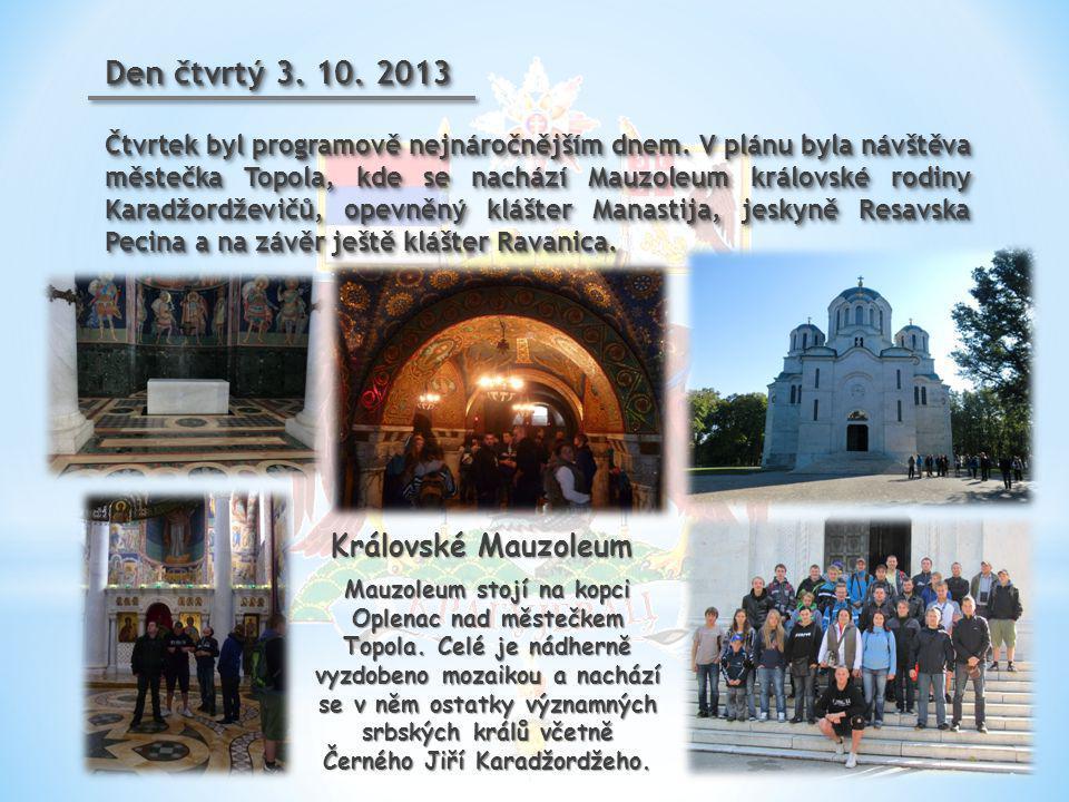 Den čtvrtý 3. 10. 2013 Čtvrtek byl programově nejnáročnějším dnem. V plánu byla návštěva městečka Topola, kde se nachází Mauzoleum královské rodiny Ka