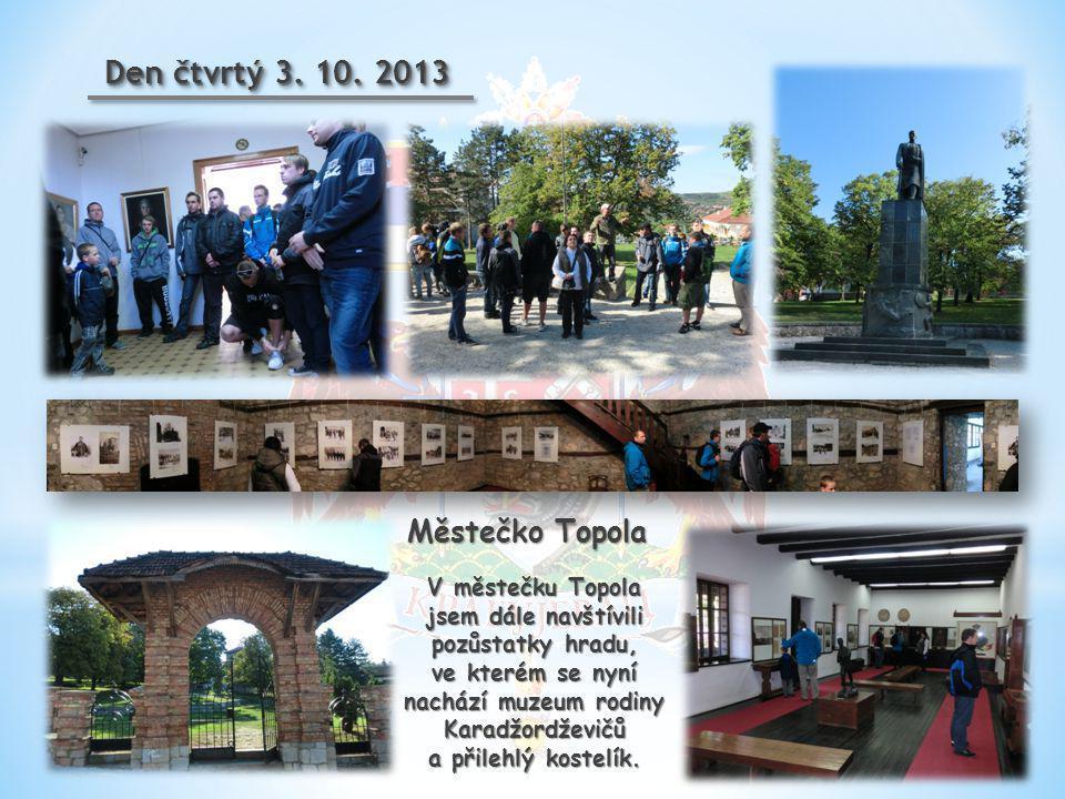 Den čtvrtý 3. 10. 2013 V městečku Topola jsem dále navštívili pozůstatky hradu, ve kterém se nyní nachází muzeum rodiny Karadžordževičů a přilehlý kos