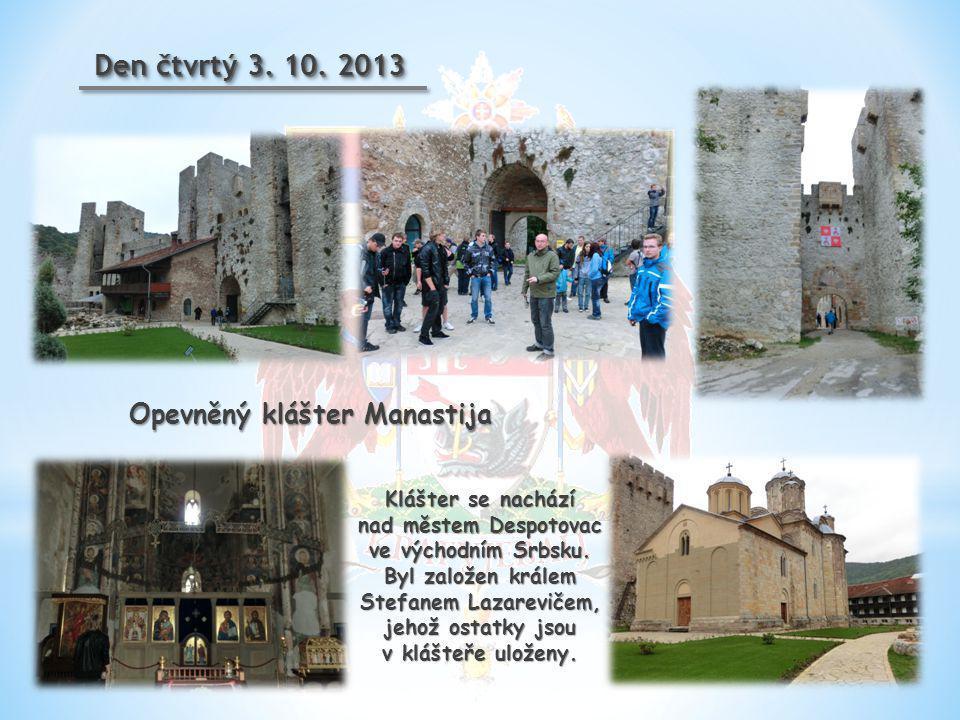 Den čtvrtý 3. 10. 2013 Klášter se nachází nad městem Despotovac ve východním Srbsku. Byl založen králem Stefanem Lazarevičem, jehož ostatky jsou v klá