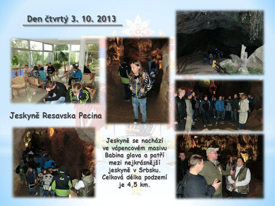 Den čtvrtý 3. 10. 2013 Jeskyně se nachází ve vápencovém masivu Babina glava a patří mezi nejkrásnější jeskyně v Srbsku. Celková délka podzemí je 4,5 k