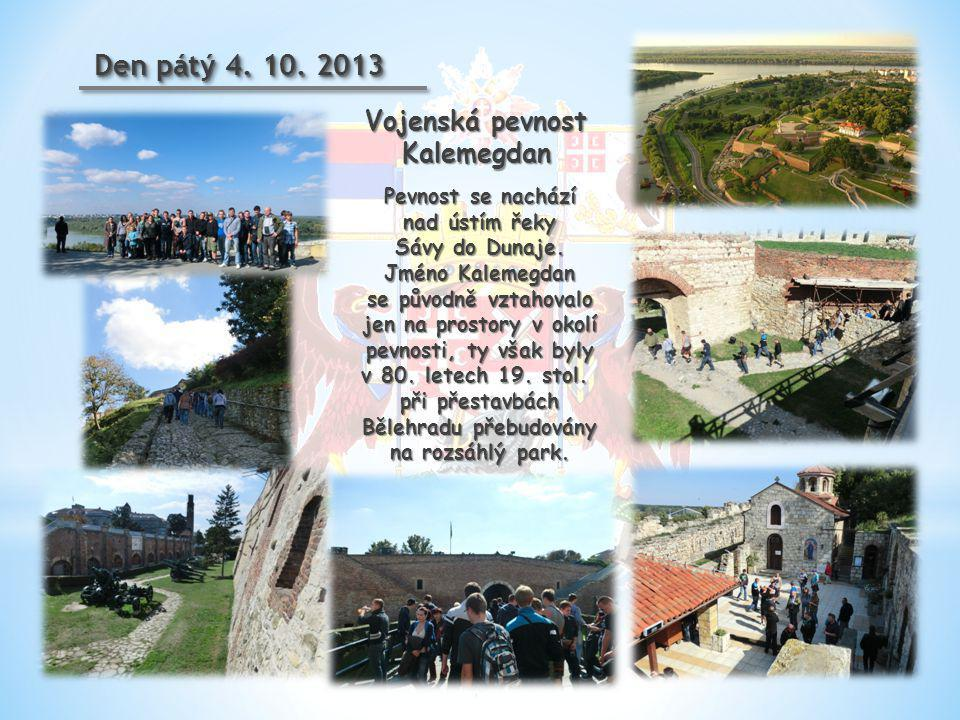 Den pátý 4. 10. 2013 Pevnost se nachází nad ústím řeky Sávy do Dunaje. Jméno Kalemegdan se původně vztahovalo jen na prostory v okolí pevnosti, ty vša