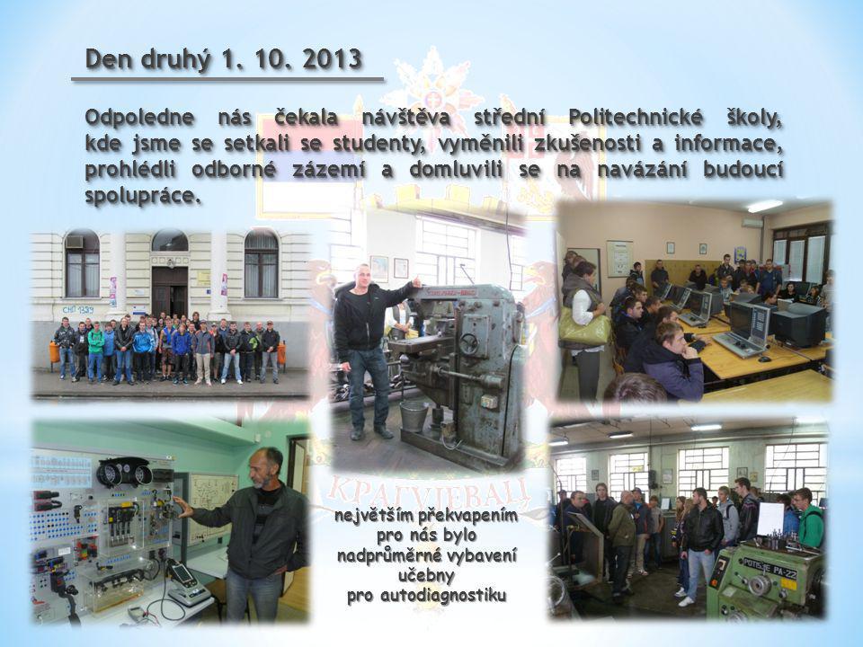 Den druhý 1. 10. 2013 Odpoledne nás čekala návštěva střední Politechnické školy, kde jsme se setkali se studenty, vyměnili zkušenosti a informace, pro