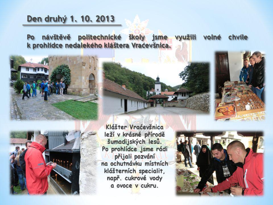 Den druhý 1. 10. 2013 Po návštěvě politechnické školy jsme využili volné chvíle k prohlídce nedalekého kláštera Vraćevšnica. Den druhý 1. 10. 2013 Po