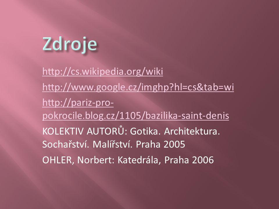 http://cs.wikipedia.org/wiki http://www.google.cz/imghp?hl=cs&tab=wi http://pariz-pro- pokrocile.blog.cz/1105/bazilika-saint-denis KOLEKTIV AUTORŮ: Go