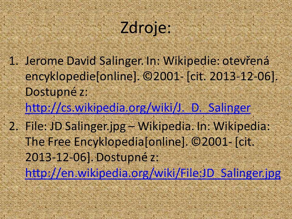 Zdroje: 1.Jerome David Salinger. In: Wikipedie: otevřená encyklopedie[online].