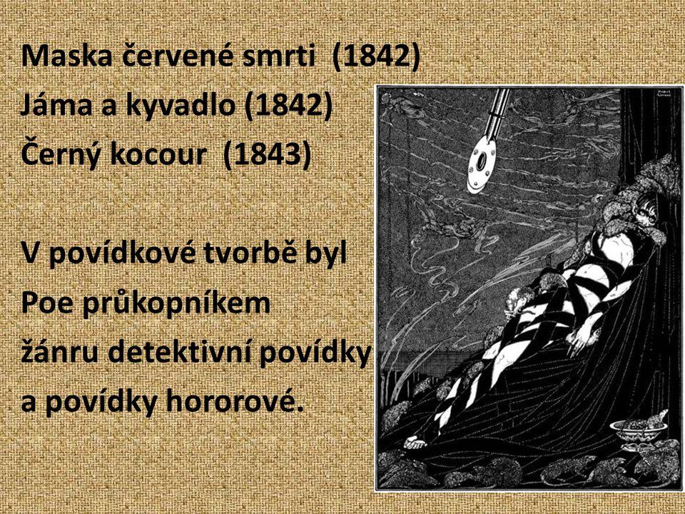 Maska červené smrti (1842) Jáma a kyvadlo (1842) Černý kocour (1843) V povídkové tvorbě byl Poe průkopníkem žánru detektivní povídky a povídky hororové.