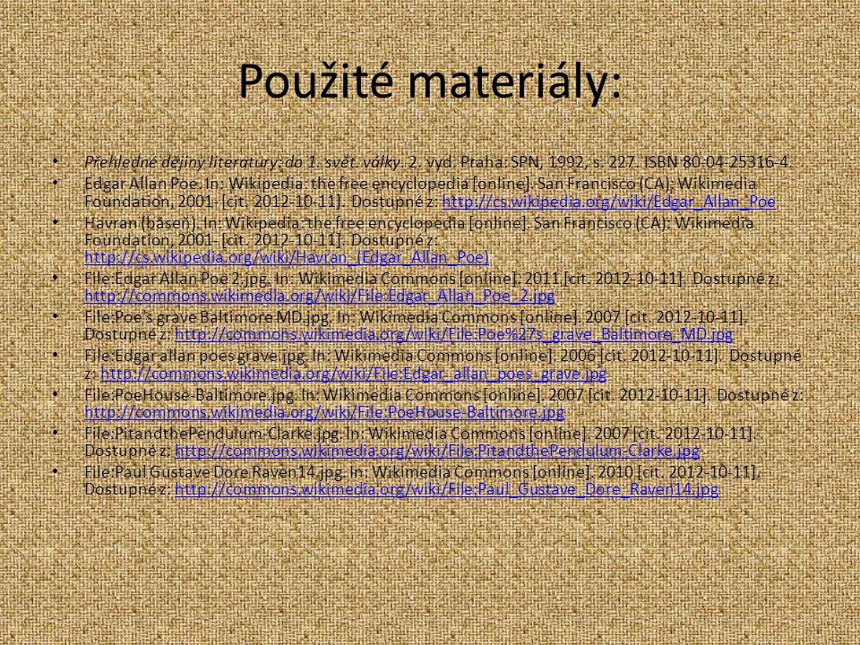 Použité materiály: Přehledné dějiny literatury: do 1. svět. války. 2. vyd. Praha: SPN, 1992, s. 227. ISBN 80-04-25316-4. Edgar Allan Poe. In: Wikipedi