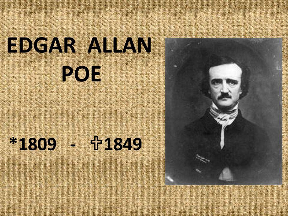 EDGAR ALLAN POE *1809 -  1849