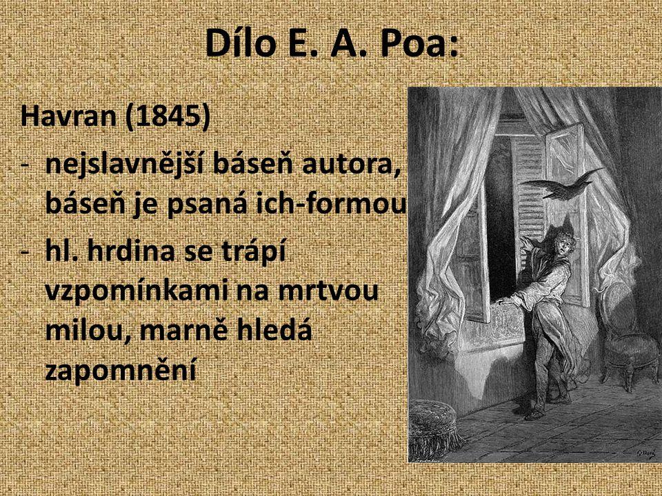 Dílo E. A. Poa: Havran (1845) -nejslavnější báseň autora, báseň je psaná ich-formou -hl. hrdina se trápí vzpomínkami na mrtvou milou, marně hledá zapo