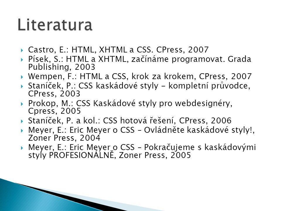  Castro, E.: HTML, XHTML a CSS. CPress, 2007  Písek, S.: HTML a XHTML, začínáme programovat. Grada Publishing, 2003  Wempen, F.: HTML a CSS, krok z