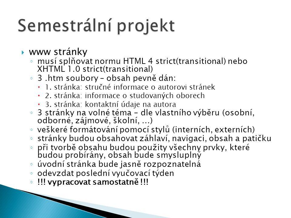  www stránky ◦ musí splňovat normu HTML 4 strict(transitional) nebo XHTML 1.0 strict(transitional) ◦ 3.htm soubory – obsah pevně dán:  1. stránka: s