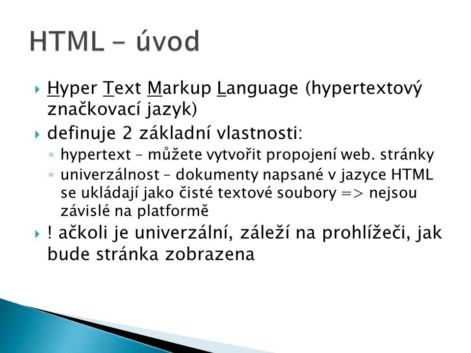  Hyper Text Markup Language (hypertextový značkovací jazyk)  definuje 2 základní vlastnosti: ◦ hypertext – můžete vytvořit propojení web. stránky ◦