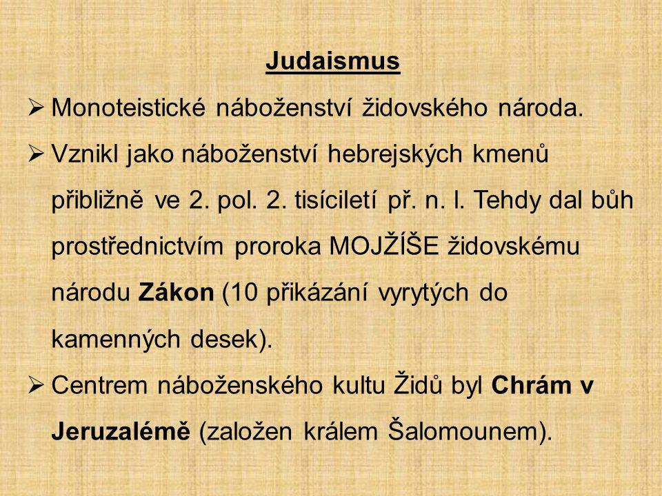  Základním posvátným spisem Judaismu je Tóra (Pět knih Mojžíšových), která spolu s Proroky a Spisy tvoří Tanach = hebrejskou bibli.