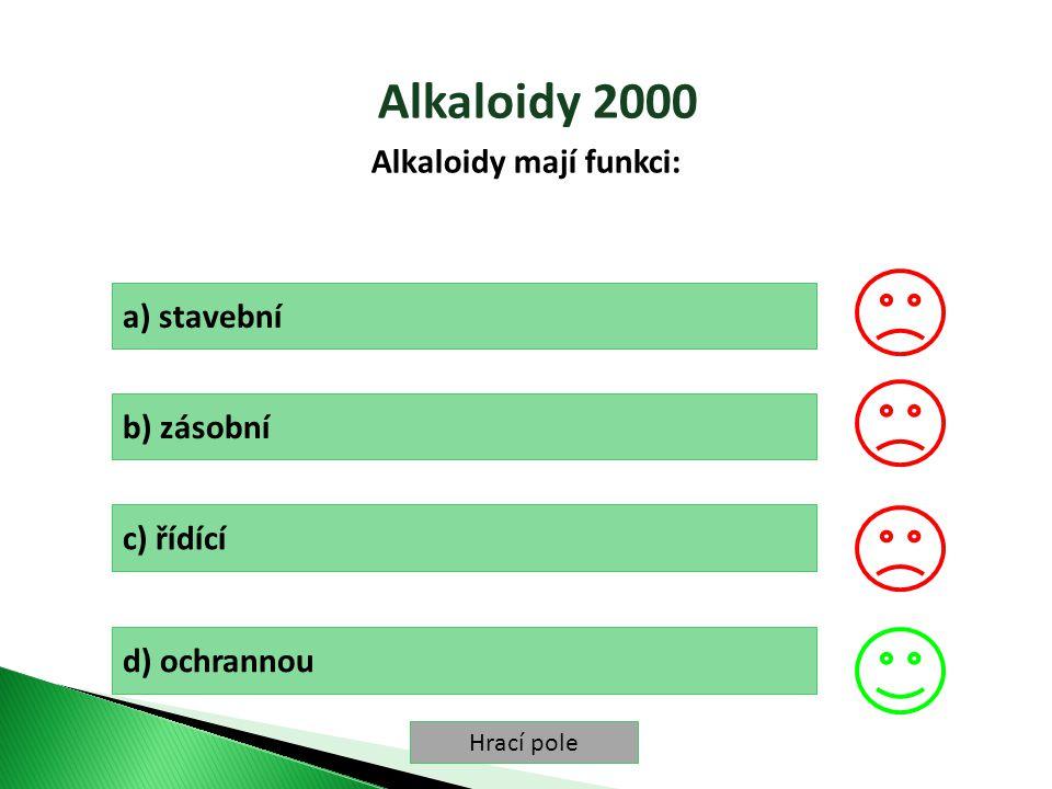 Hrací pole Alkaloidy 2000 Alkaloidy mají funkci: a) stavební b) zásobní c) řídící d) ochrannou
