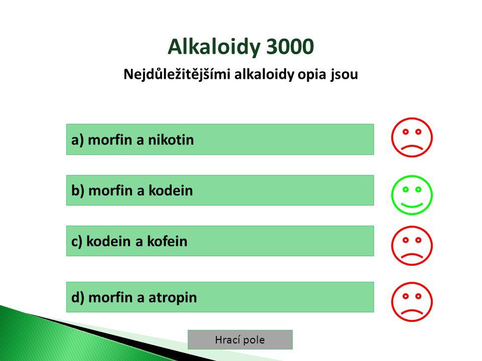 Hrací pole Alkaloidy 3000 Nejdůležitějšími alkaloidy opia jsou a) morfin a nikotin b) morfin a kodein c) kodein a kofein d) morfin a atropin