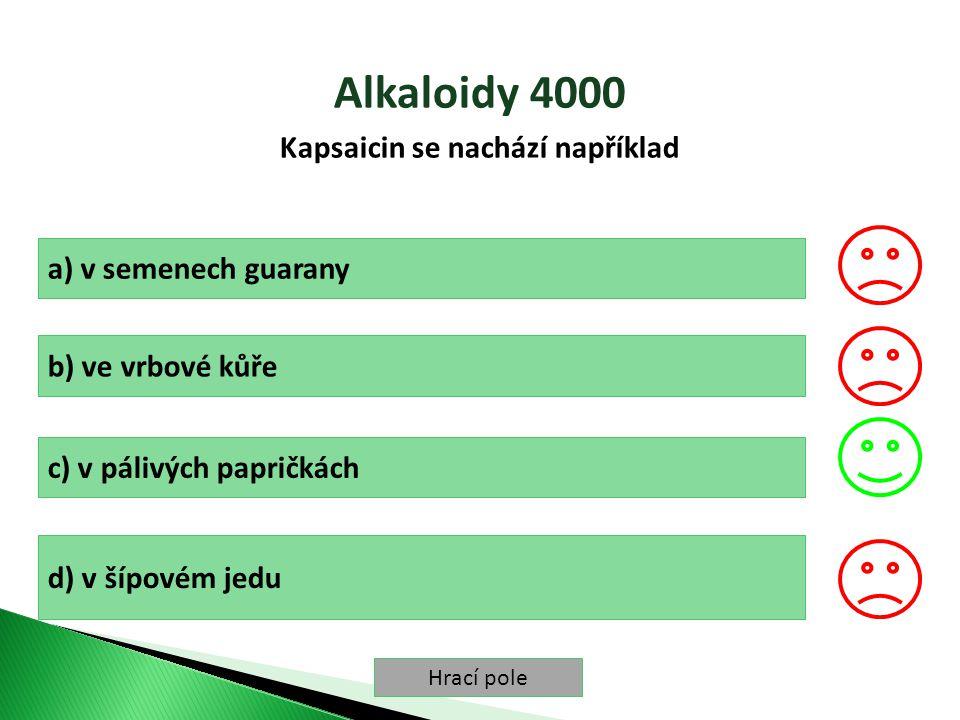 Hrací pole Alkaloidy 4000 Kapsaicin se nachází například a) v semenech guarany b) ve vrbové kůře c) v pálivých papričkách d) v šípovém jedu
