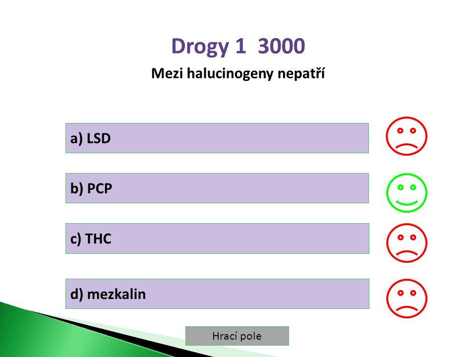 Hrací pole Drogy 1 3000 Mezi halucinogeny nepatří a) LSD b) PCP c) THC d) mezkalin