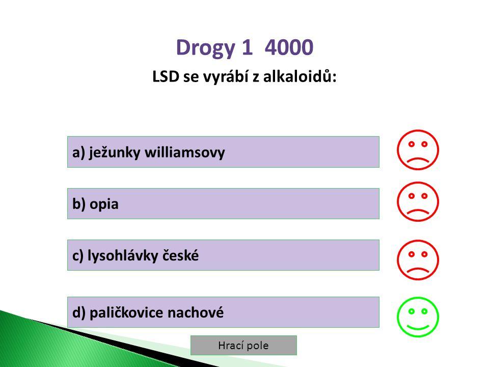 Hrací pole Drogy 1 4000 LSD se vyrábí z alkaloidů: a) ježunky williamsovy b) opia c) lysohlávky české d) paličkovice nachové