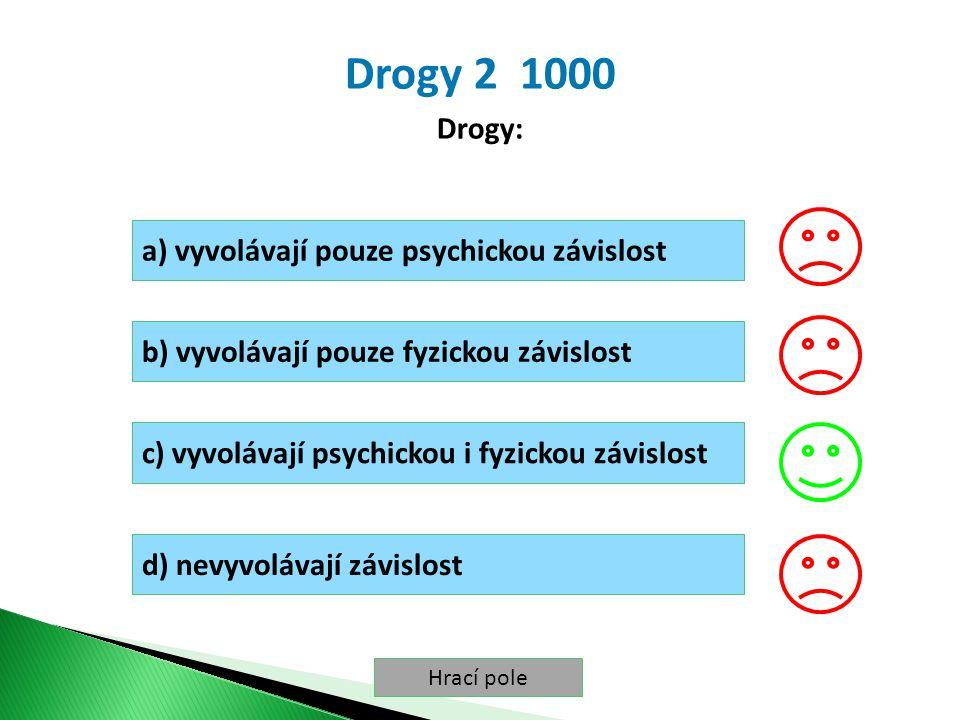 Hrací pole Drogy 2 1000 Drogy: a) vyvolávají pouze psychickou závislost b) vyvolávají pouze fyzickou závislost c) vyvolávají psychickou i fyzickou závislost d) nevyvolávají závislost